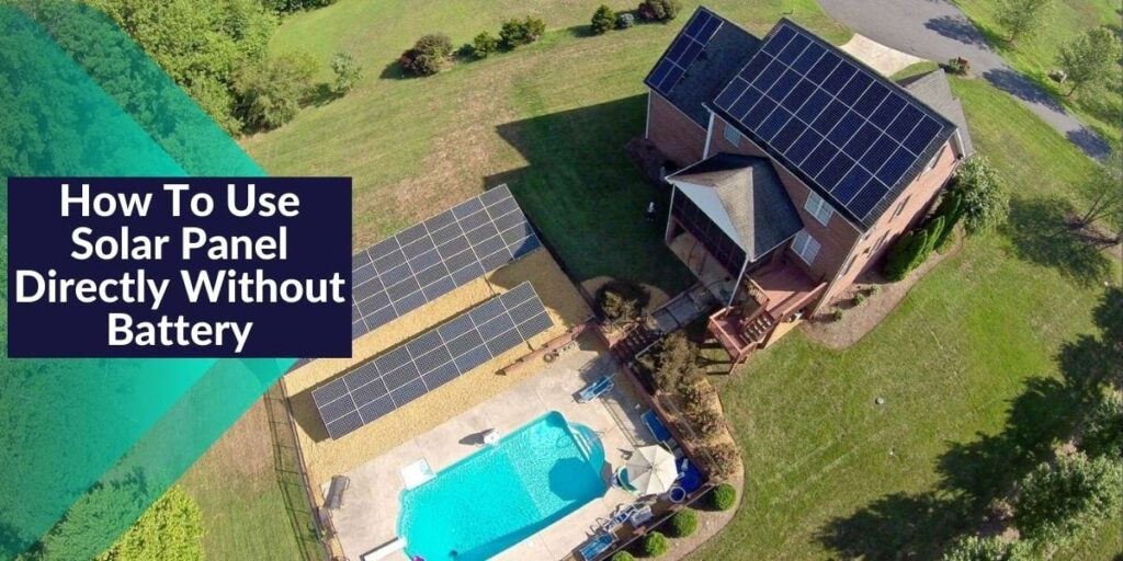How To Use Solar Panel Directly Without Battery