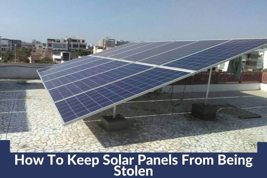 How To Keep Solar Panels From Being Stolen