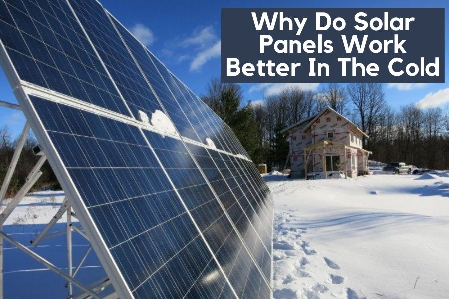 Why Do Solar Panels Work Better In The Cold